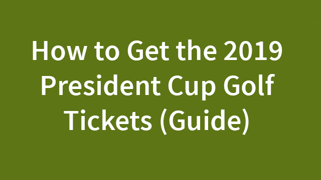 2019 President Cup Golf Tickets